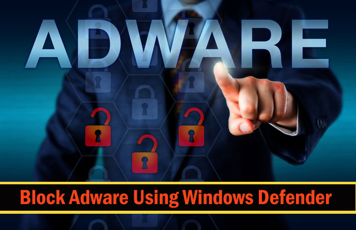 Block Adware Using Windows Defender