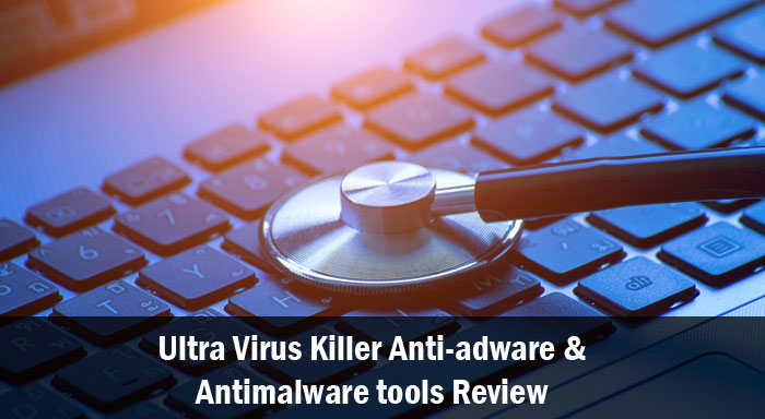 Ultra Virus Killer Anti-adware and Antimalware tools