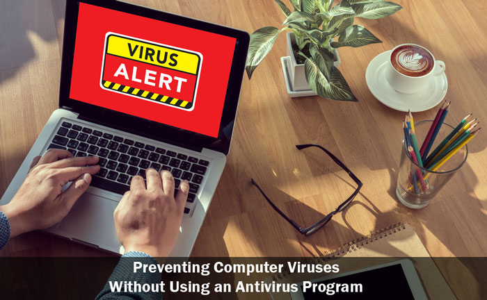 preventing virus without using an antivirus program