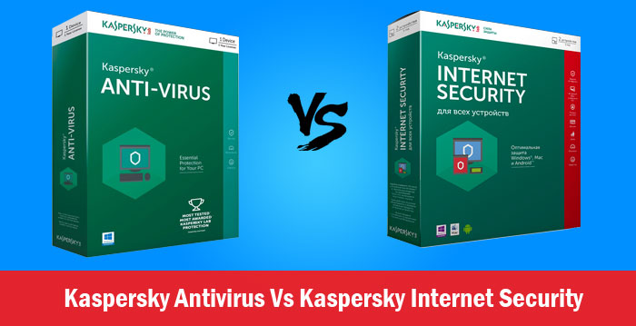 Kaspersky Antivirus Vs Kaspersky Internet Security