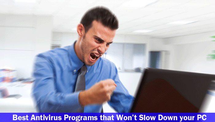 Best Antivirus Programs that Won't Slow Down your PC
